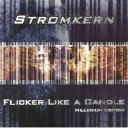 STROMKERN - FLICKER LIKE A CANDLE MILLENIUM EDITION (CD)