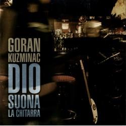 GORAN KUZMINAC - DIO SUONA LA CHITARRA (CD)