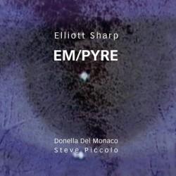ELLIOTT SHARP/DONELLA DEL MONACO - EM/PYRE (CD)