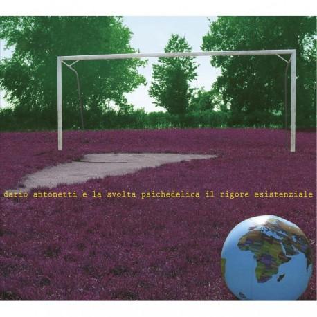 DARIO ANTONETTI E LA SVOLTA PSICHEDELICA - IL RIGORE ESISTENZIALE (CD)