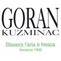 GORAN KUZMINAC - STASERA L'ARIA E' FRESCA 1999 Version  (CDS)