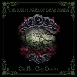 OLD ROCK CITY ORCHESTRA - THE MAGIC PARK OF DARK ROSES (CD)
