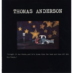 THOMAS ANDERSON -ALRIGHT IT WAS FRANK-AND HE'S RISEN FROM THE DEAD AND GONE OFF WITH HIS TRUCK (LP)