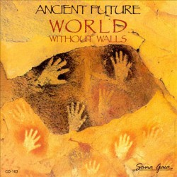 ANCIENT FUTURE–WORLD WITHOUT WALLS  (CD)