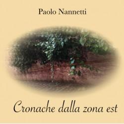 PAOLO NANNETTI - CRONACHE DALLA ZONA EST (CD)