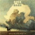 BLACK MAMA - WHERE THE WILD THINGS RUN (CD)