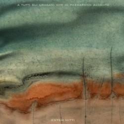 ENTEN HITTI - A TUTTI GLI URAGANI CHE CI PASSARONO ACCANTO (CD)