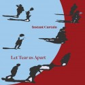 INSTANT CURTAIN - LET TEAR US APART (LP)