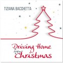 TIZIANA BACCHETTA - DRIVING HOME FOR CHRISTMAS  (CD)