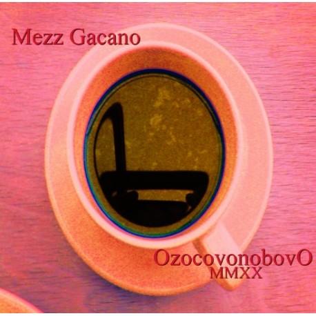 MEZZ GACANO - OZOCOVONOBOVO MMXX (CD)
