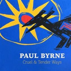 PAUL BYRNE - CRUEL & TENDER WAYS (CD)